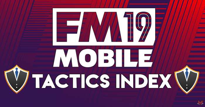 FMM19 Tactics Index - Football Manager 2019 Mobile - FMM Vibe