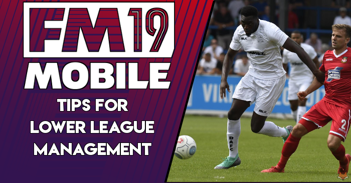 FMM19: Tips For Lower League Success - Football Manager 2019
